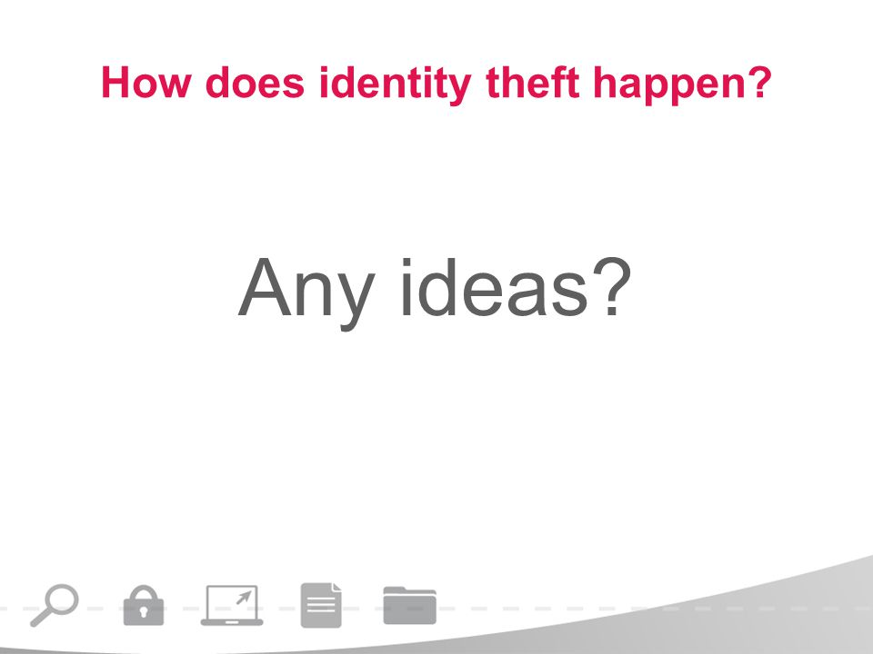 How does identity theft happen Any ideas