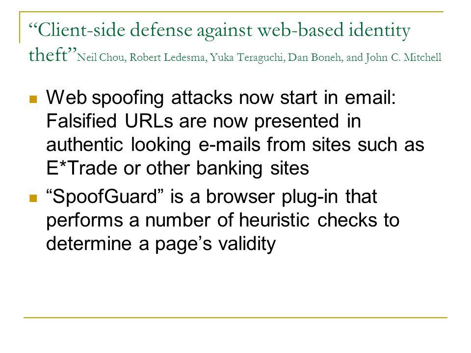 Client-side defense against web-based identity theft Neil Chou, Robert Ledesma, Yuka Teraguchi, Dan Boneh, and John C.