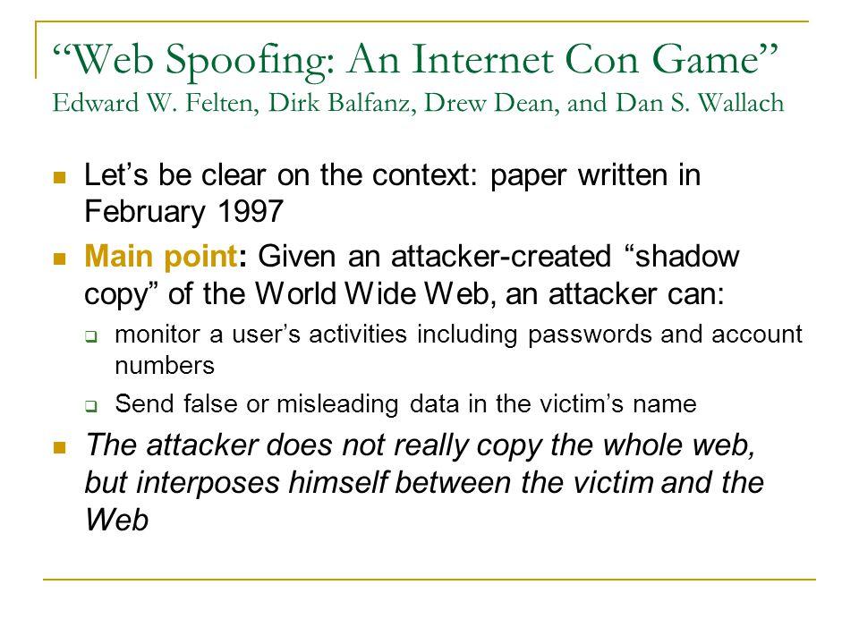 Web Spoofing: An Internet Con Game Edward W. Felten, Dirk Balfanz, Drew Dean, and Dan S.