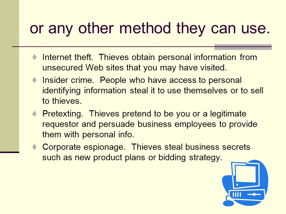or any other method they can use.  Internet theft.