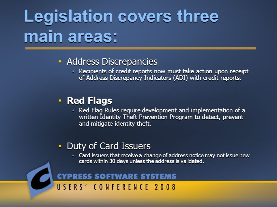 Legislation covers three main areas: Address Discrepancies Recipients of credit reports now must take action upon receipt of Address Discrepancy Indicators (ADI) with credit reports.