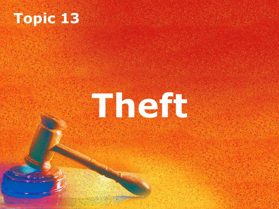 Topic 13 Theft Topic 13 Theft