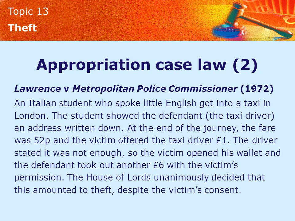 Topic 13 Theft Appropriation case law (2) Lawrence v Metropolitan Police Commissioner (1972) An Italian student who spoke little English got into a ta