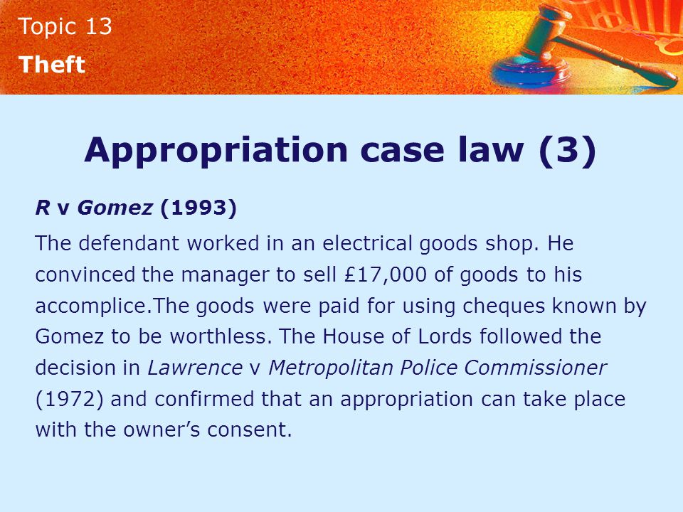 Topic 13 Theft Appropriation case law (3) R v Gomez (1993) The defendant worked in an electrical goods shop.