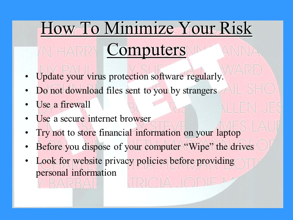 How To Minimize Your Risk Computers Update your virus protection software regularly.