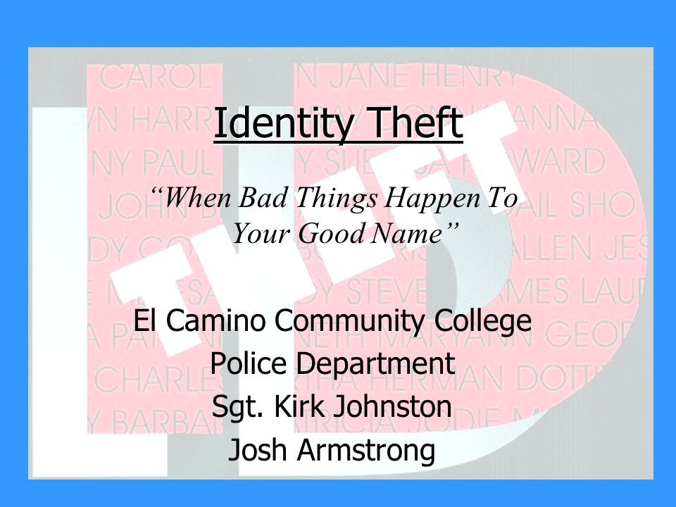 Identity Theft When Bad Things Happen To Your Good Name El Camino Community College Police Department Sgt.