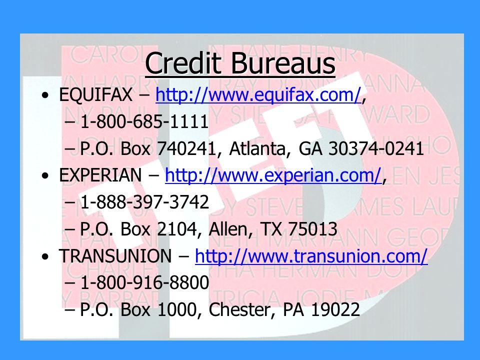 Credit Bureaus EQUIFAX – http://www.equifax.com/,http://www.equifax.com/ –1-800-685-1111 –P.O.