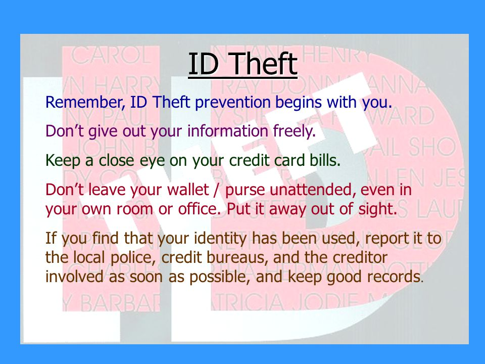 ID Theft Remember, ID Theft prevention begins with you.