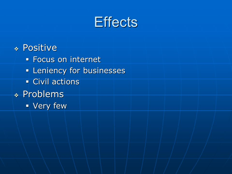 Effects  Positive  Focus on internet  Leniency for businesses  Civil actions  Problems  Very few