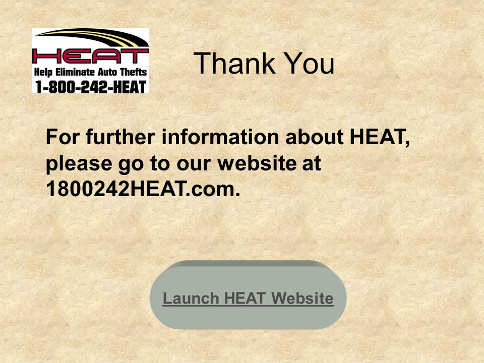 Thank You For further information about HEAT, please go to our website at 1800242HEAT.com.