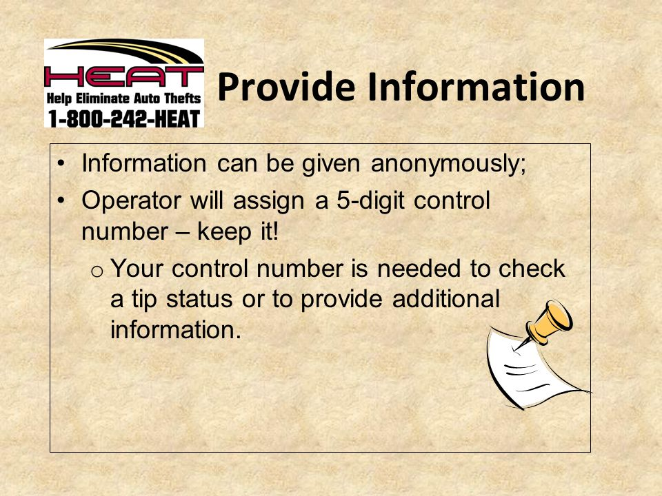 Provide Information Information can be given anonymously; Operator will assign a 5-digit control number – keep it.