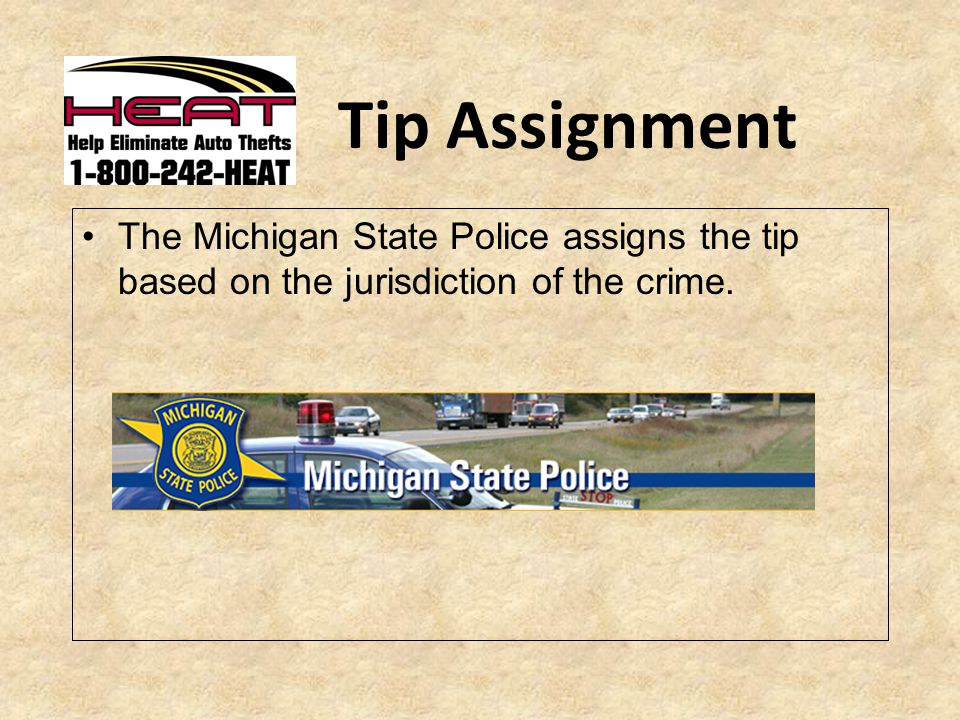 Tip Assignment The Michigan State Police assigns the tip based on the jurisdiction of the crime.