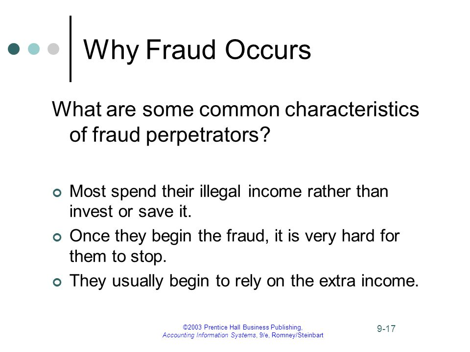 ©2003 Prentice Hall Business Publishing, Accounting Information Systems, 9/e, Romney/Steinbart 9-17 Why Fraud Occurs What are some common characteristics of fraud perpetrators.