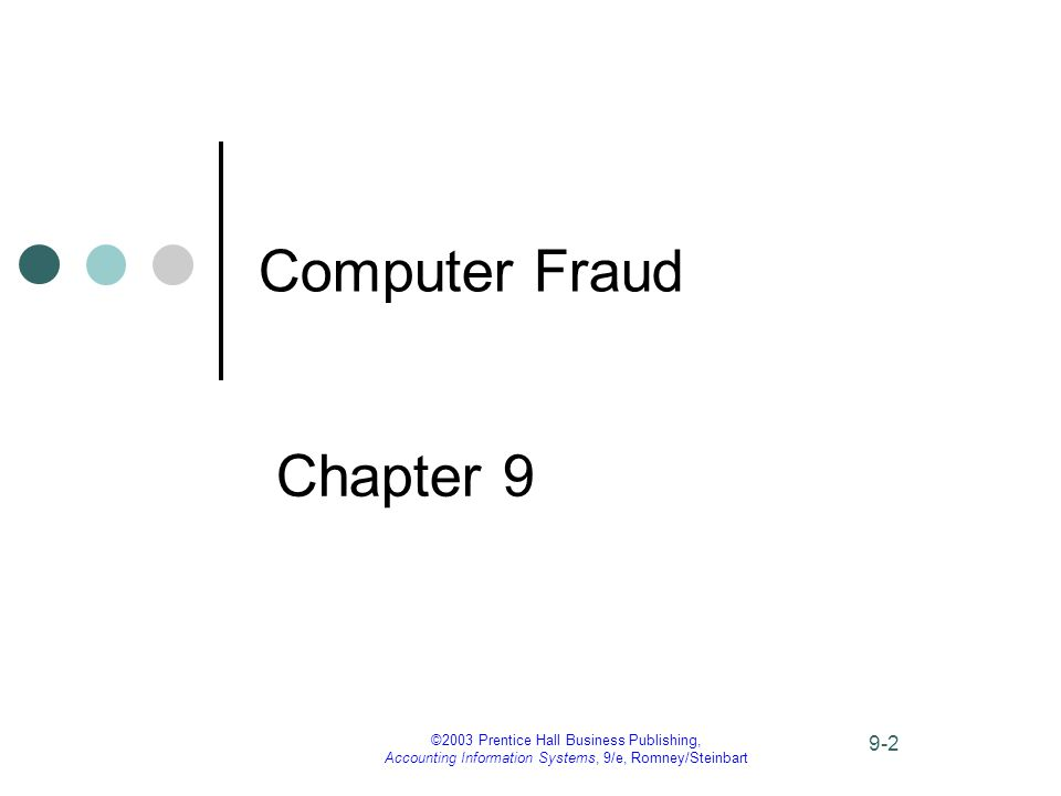 ©2003 Prentice Hall Business Publishing, Accounting Information Systems, 9/e, Romney/Steinbart 9-2 Computer Fraud Chapter 9