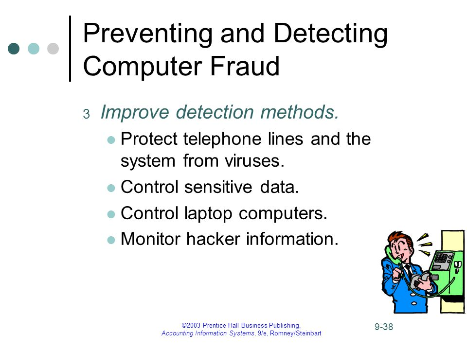 ©2003 Prentice Hall Business Publishing, Accounting Information Systems, 9/e, Romney/Steinbart 9-38 Preventing and Detecting Computer Fraud 3 Improve detection methods.
