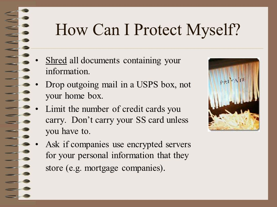 How Can I Protect Myself. Shred all documents containing your information.