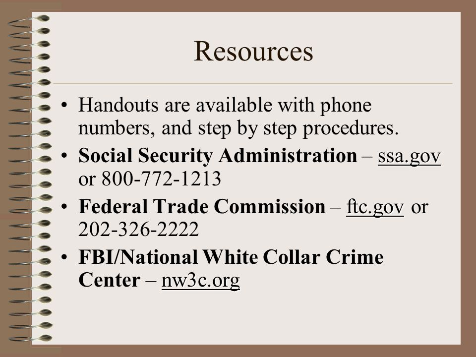 Resources Handouts are available with phone numbers, and step by step procedures.