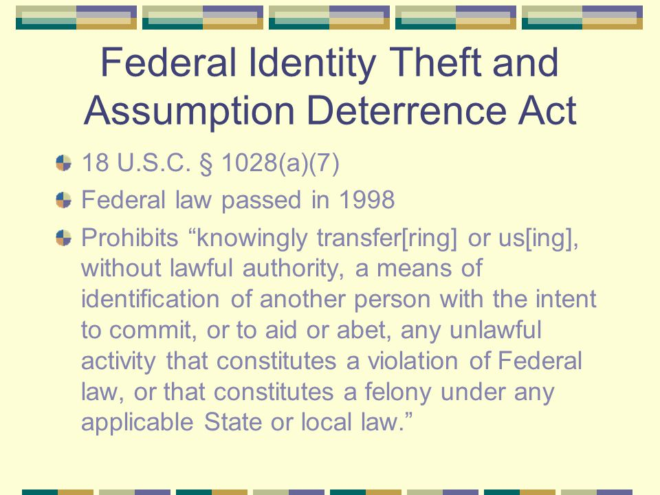 Federal Identity Theft and Assumption Deterrence Act 18 U.S.C.