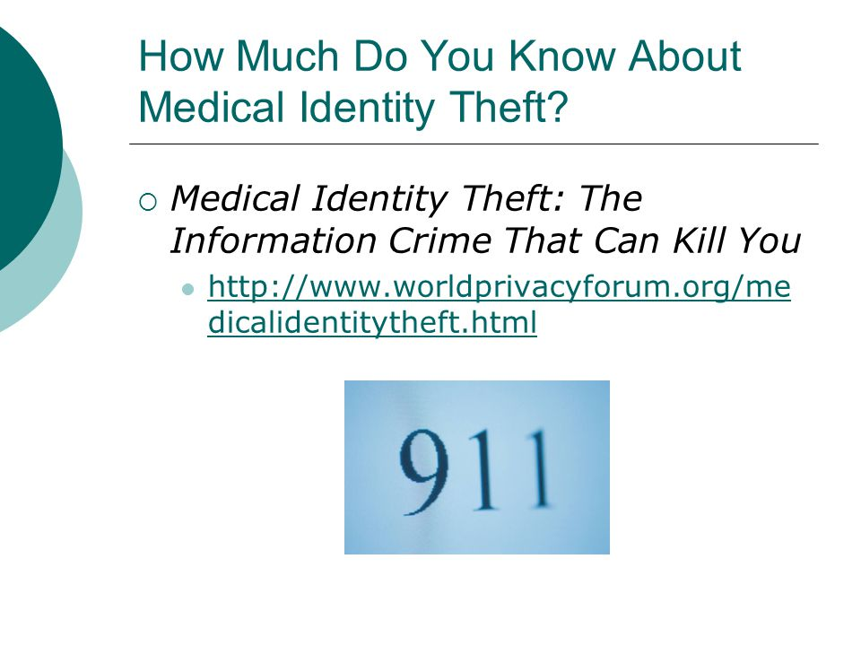 How Much Do You Know About Medical Identity Theft?  Medical Identity Theft: The Information Crime That Can Kill You http://www.worldprivacyforum.org/