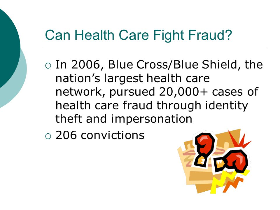 Can Health Care Fight Fraud?  In 2006, Blue Cross/Blue Shield, the nation's largest health care network, pursued 20,000+ cases of health care fraud t