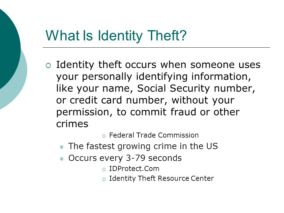 More Info on Identity Theft  Javelin Strategy & Research Survey February 2007 http://www.privacyrights.org/ar/idtheftsurveys.htm  FTC Deter, Detect, Defend Campaign http://www.ftc.gov/bcp/edu/microsites/idtheft/  Medical Identity Theft: The Information Crime That Could Kill You http://www.worldprivacyforum.org/pdf/wpf_medicalidtheft2006.pdf  Take Charge: Fighting Back Against Identity Theft http://www.ftc.gov/bcp/edu/pubs/consumer/idtheft/idt04.shtm  US Department of Justice http://www.usdoj.gov/criminal/fraud/idtheft.html  Identity Theft 911 http://www.identitytheft911.org/home.htm  US Social Security Administration http://www.ssa.gov/pubs/idtheft.htm  Fight Identity Theft http://www.fightidentitytheft.com/  Identity Theft Resource Center http://www.idtheftcenter.org/  The President's Identity Theft Task Force Apr 2007 Report http://www.idtheft.gov/reports/VolumeII.pdf