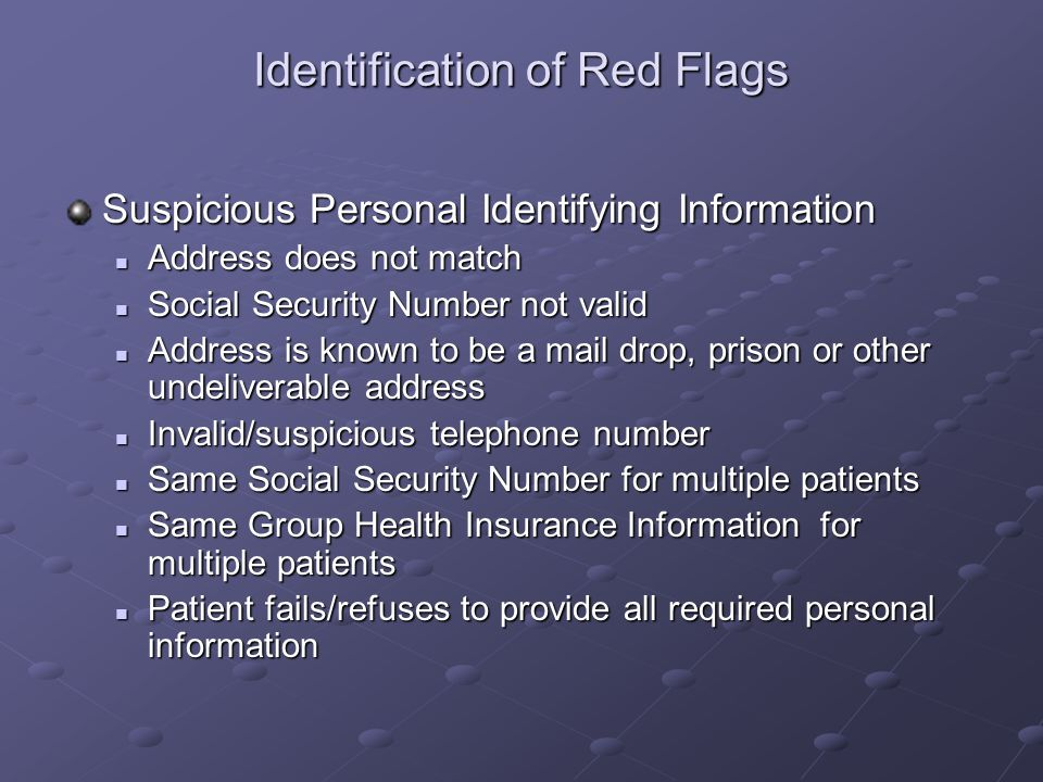 Identification of Red Flags Suspicious Personal Identifying Information Address does not match Address does not match Social Security Number not valid