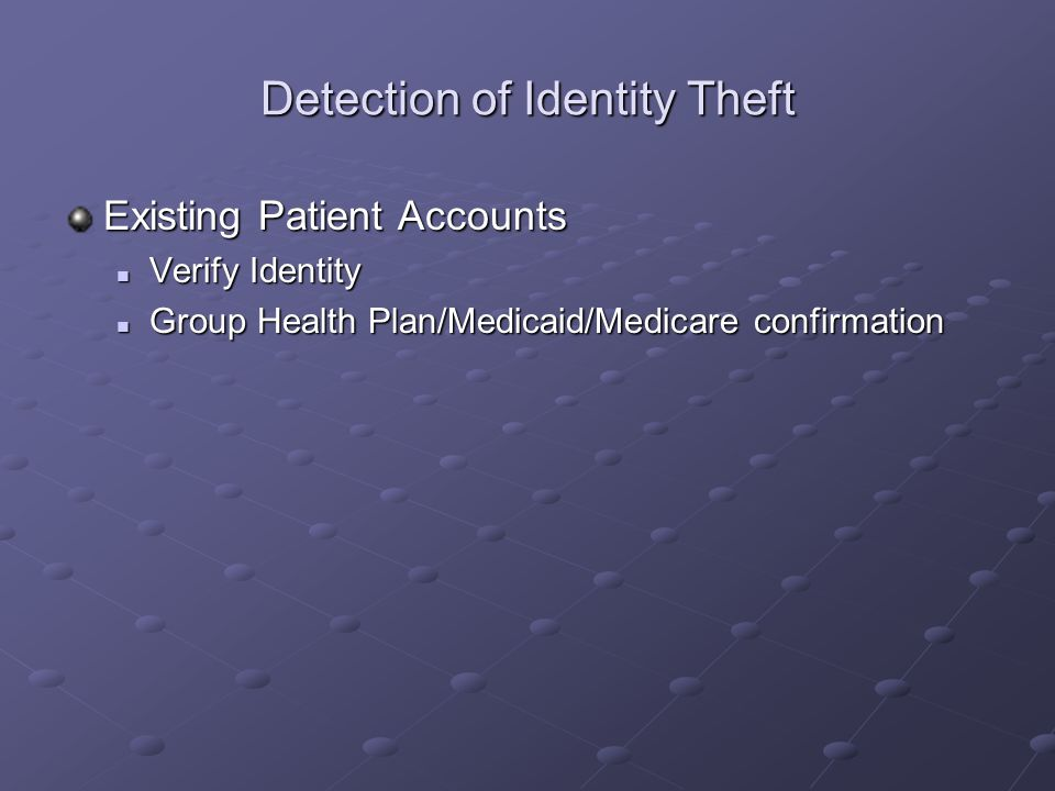 Detection of Identity Theft Existing Patient Accounts Verify Identity Verify Identity Group Health Plan/Medicaid/Medicare confirmation Group Health Pl