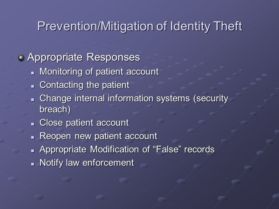 Prevention/Mitigation of Identity Theft Appropriate Responses Monitoring of patient account Monitoring of patient account Contacting the patient Conta