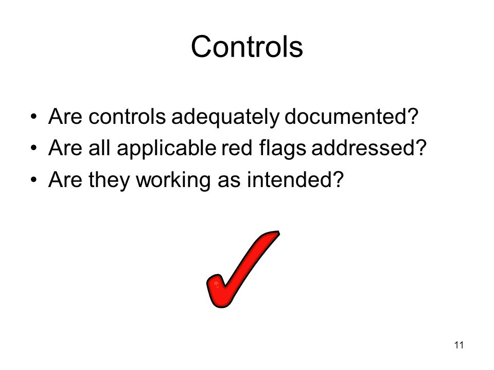 11 Controls Are controls adequately documented. Are all applicable red flags addressed.