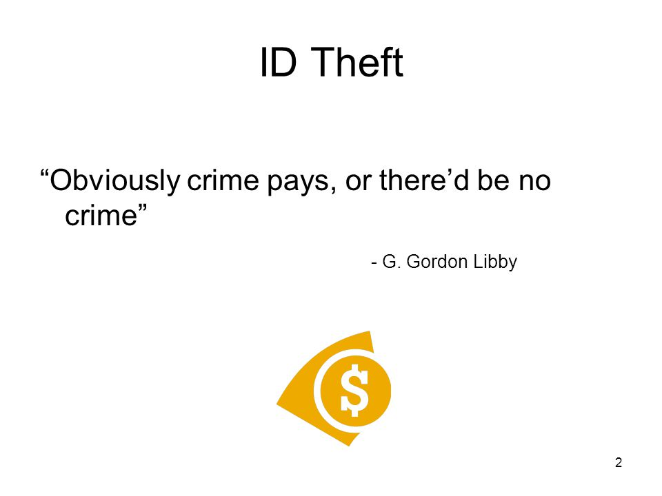 2 ID Theft Obviously crime pays, or there'd be no crime - G. Gordon Libby