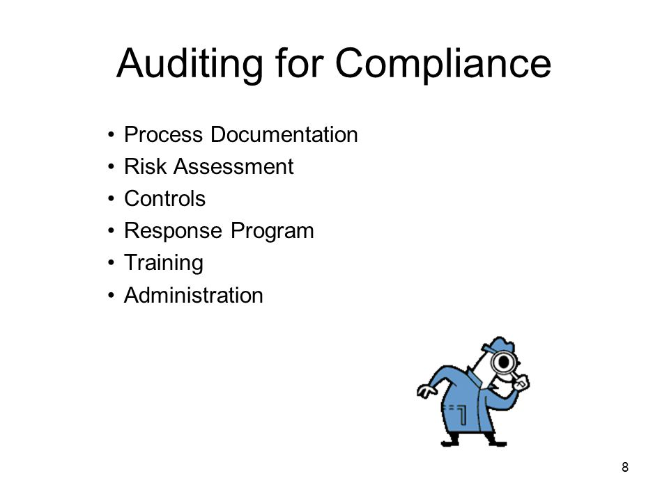 8 Auditing for Compliance Process Documentation Risk Assessment Controls Response Program Training Administration