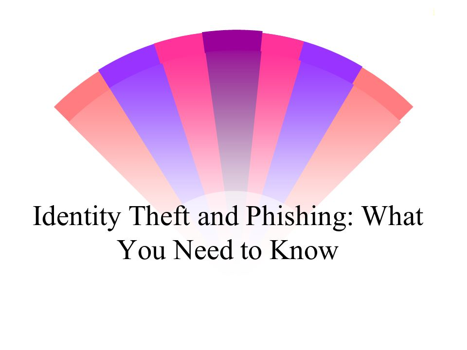 1 Identity Theft and Phishing: What You Need to Know