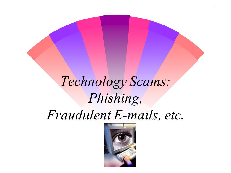 13 Technology Scams: Phishing, Fraudulent E-mails, etc.