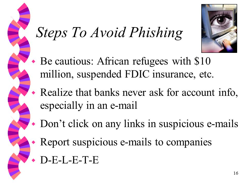 16 Steps To Avoid Phishing w Be cautious: African refugees with $10 million, suspended FDIC insurance, etc.