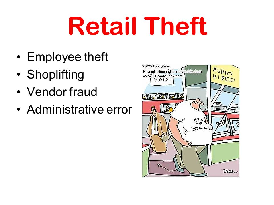 Retail Theft Employee theft Shoplifting Vendor fraud Administrative error