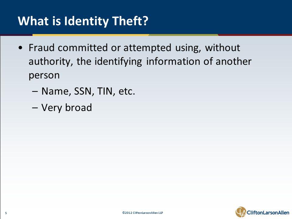 ©2012 CliftonLarsonAllen LLP 5 What is Identity Theft.