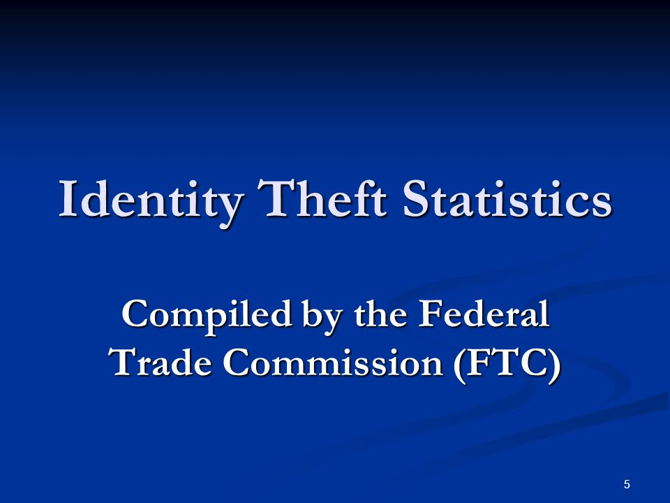 5 Identity Theft Statistics Compiled by the Federal Trade Commission (FTC)