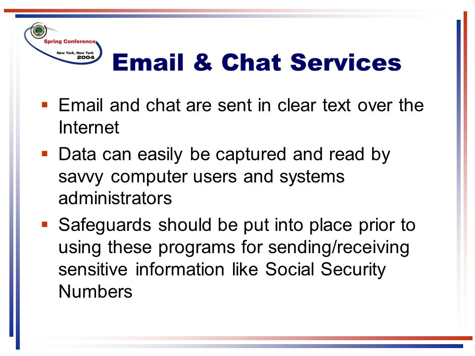 Email & Chat Services  Email and chat are sent in clear text over the Internet  Data can easily be captured and read by savvy computer users and sys