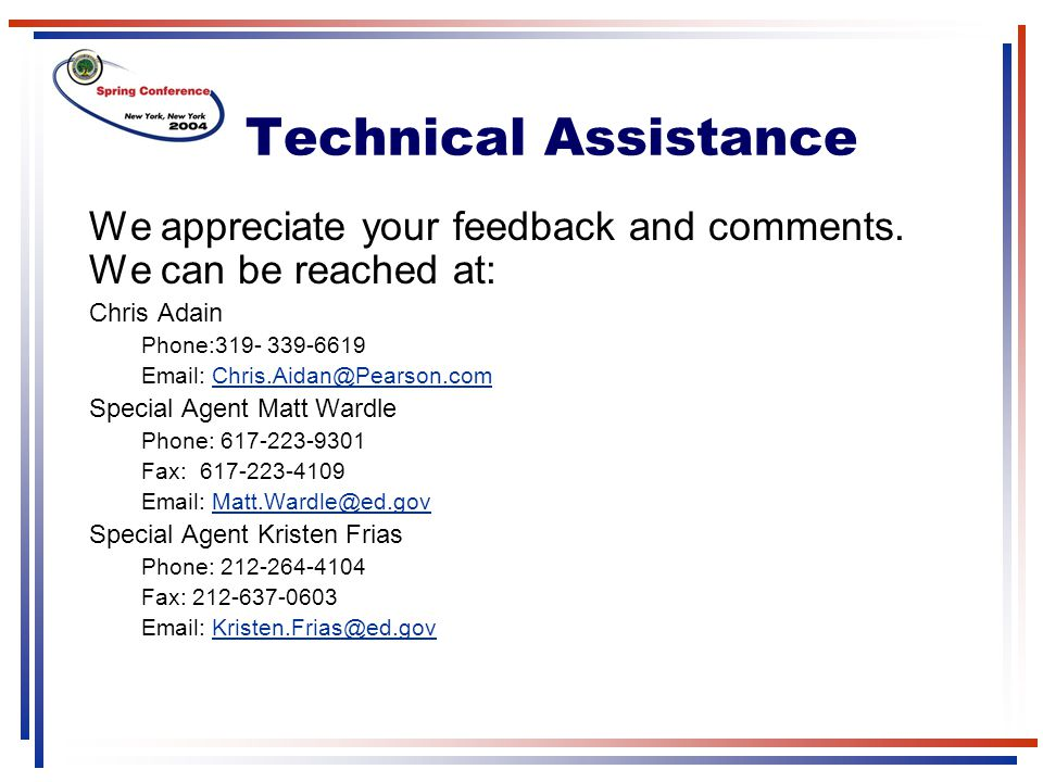 Technical Assistance We appreciate your feedback and comments. We can be reached at: Chris Adain Phone:319- 339-6619 Email: Chris.Aidan@Pearson.comChr