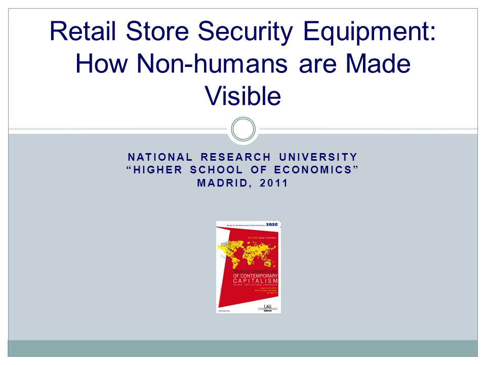 NATIONAL RESEARCH UNIVERSITY HIGHER SCHOOL OF ECONOMICS MADRID, 2011 Retail Store Security Equipment: How Non-humans are Made Visible