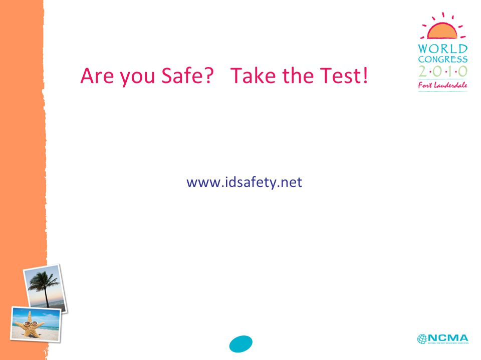 Are you Safe Take the Test! www.idsafety.net