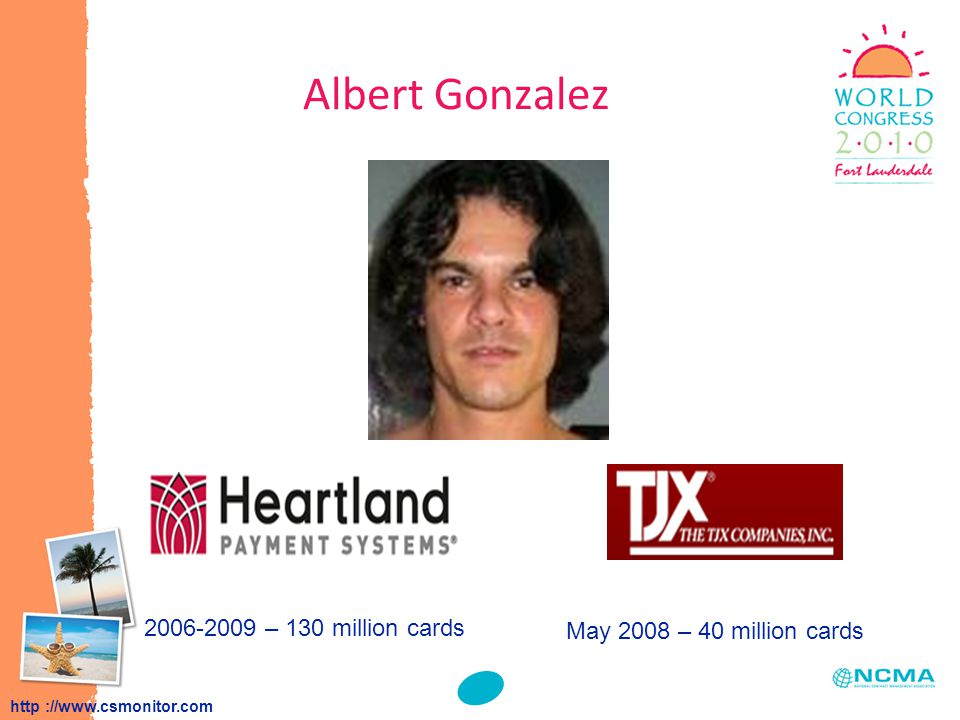 Albert Gonzalez May 2008 – 40 million cards 2006-2009 – 130 million cards http ://www.csmonitor.com