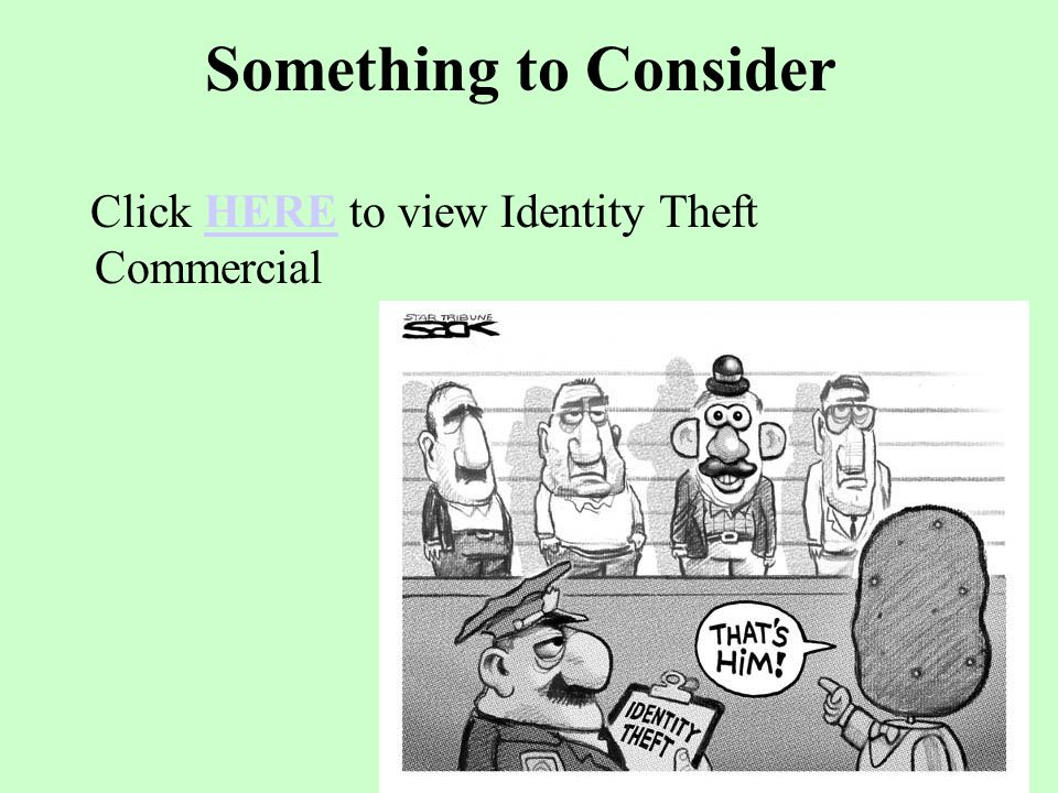 Something to Consider Click HERE to view Identity Theft CommercialHERE