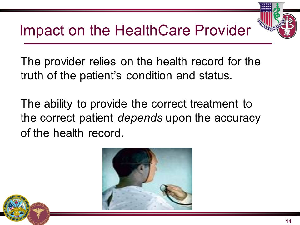 Impact on the HealthCare Provider The provider relies on the health record for the truth of the patient's condition and status. The ability to provide