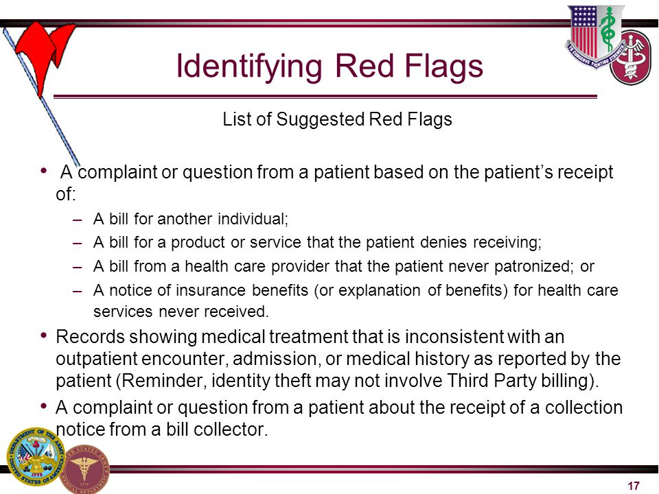 17 Identifying Red Flags List of Suggested Red Flags A complaint or question from a patient based on the patient's receipt of: –A bill for another ind