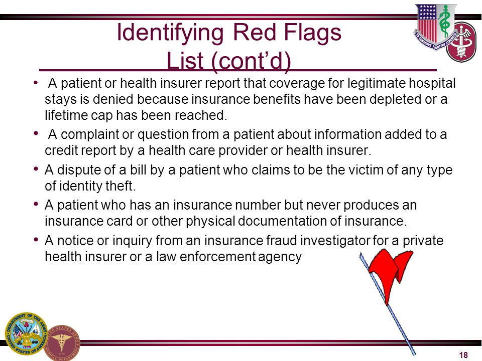 18 Identifying Red Flags List (cont'd) A patient or health insurer report that coverage for legitimate hospital stays is denied because insurance bene