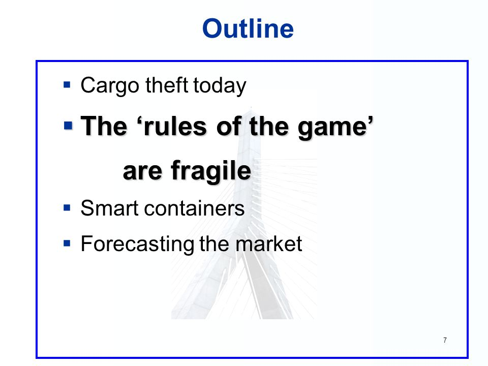 7 Outline  Cargo theft today  The 'rules of the game' are fragile are fragile  Smart containers  Forecasting the market