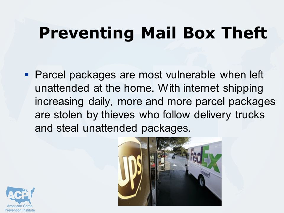 Parcel packages are most vulnerable when left unattended at the home.