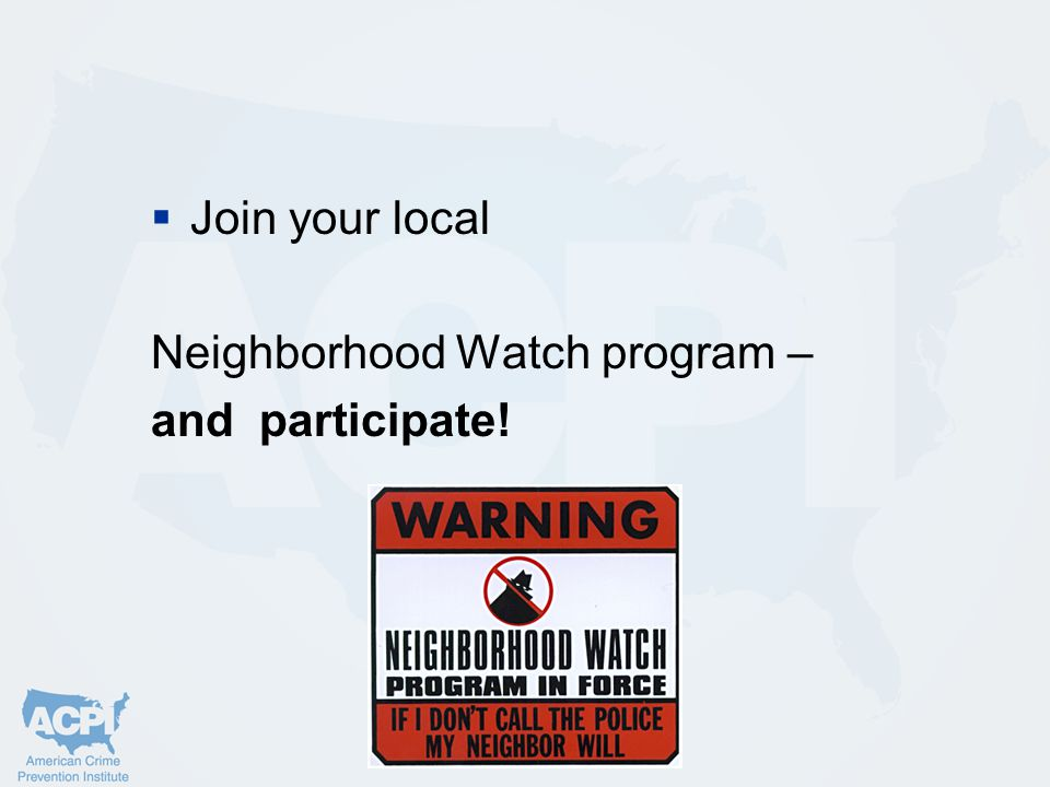  Join your local Neighborhood Watch program – and participate!