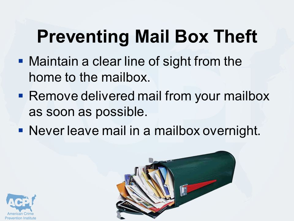 Preventing Mail Box Theft  Maintain a clear line of sight from the home to the mailbox.